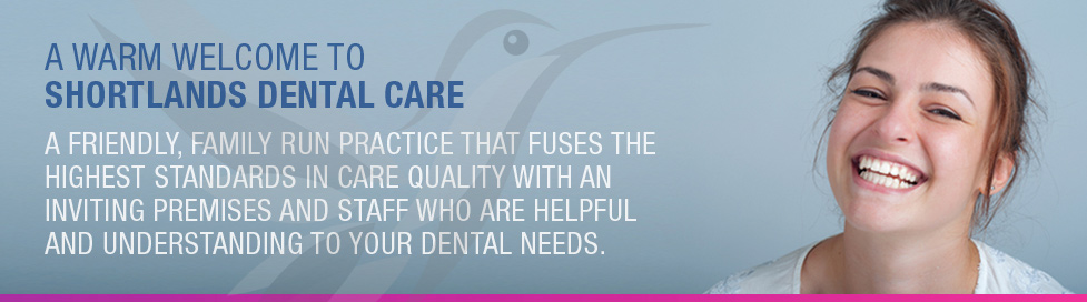 A Warm Welcome to Shortlands Dental Care, A Friendly, Family Run Practice That fuses the highest stanfdards in care quality with an inviting premises and staff with the biggest smiles in Bromley